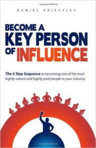 Become a Key Person of Influence - The Five- Step Sequence to becoming one of the most highly valued and highly paid people in your industry